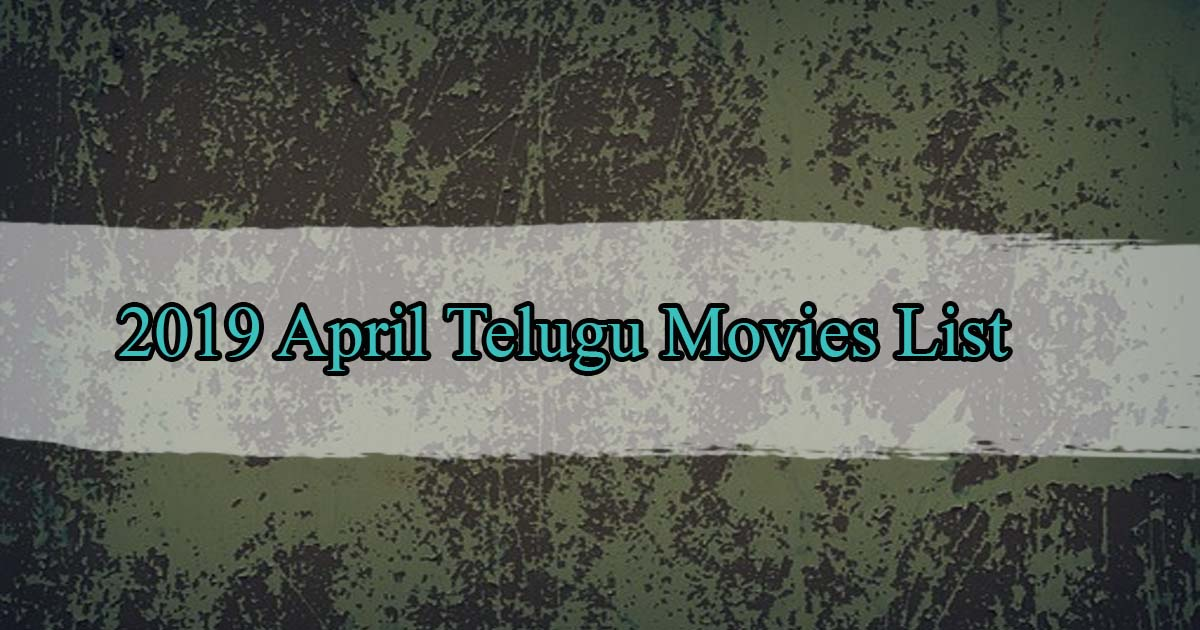 April 2019 Telugu Movies List