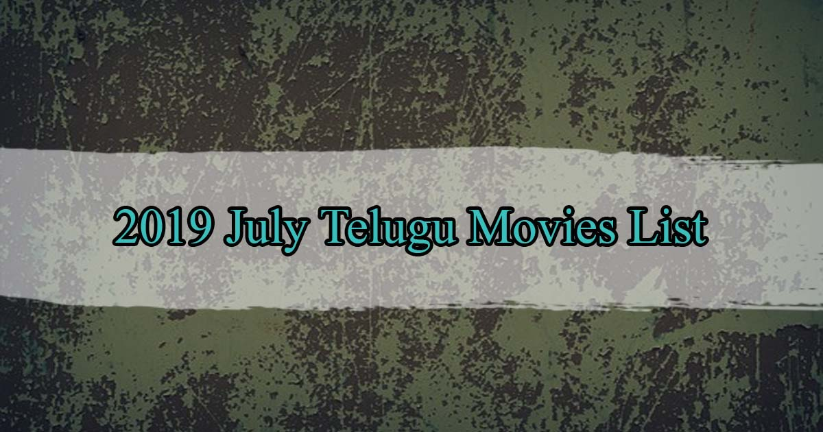 July 2019 Telugu Movies List with Cast and Crew Release Date Trailers