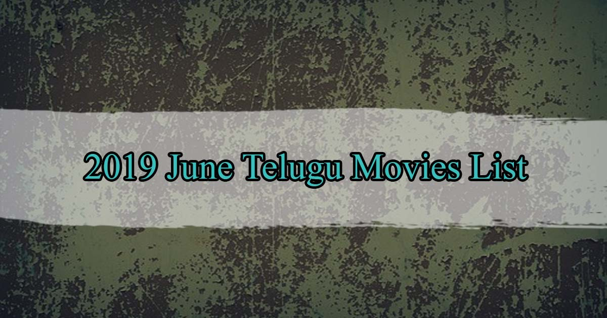 June 2019 Telugu Movies List with Cast and Crew Release Date Trailers